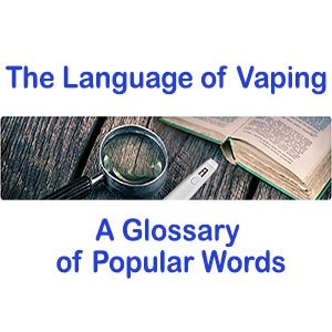 The Language of Vaping-A Glossary of Popular Words